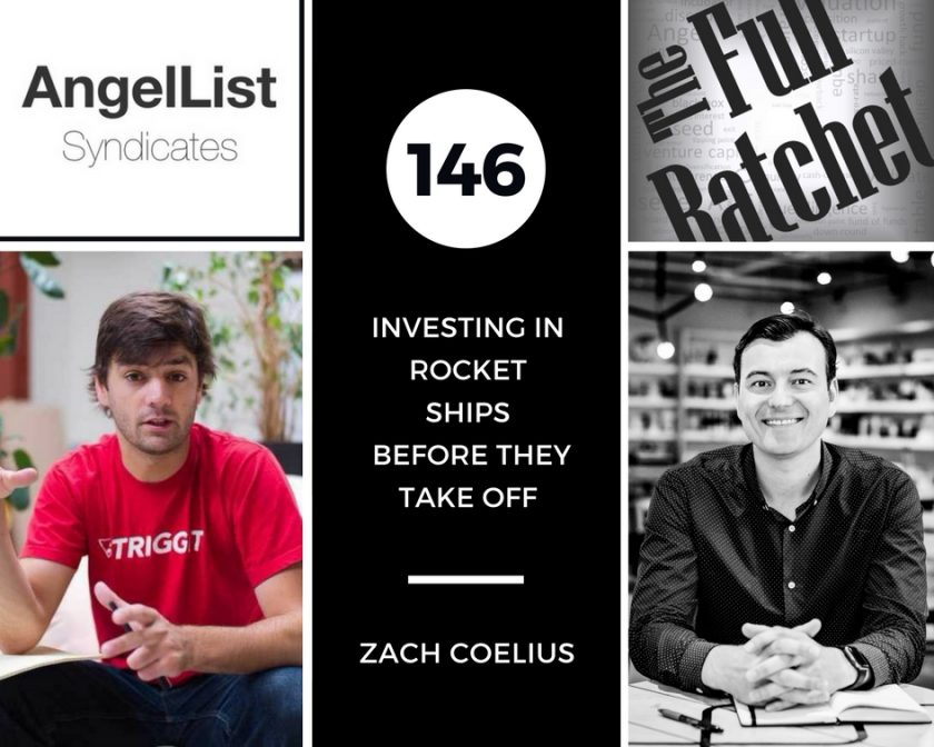 The Full Ratchet- Zach Coelius Triggit Angel List Syndicates
