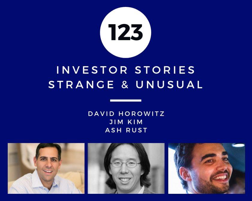 Investor Stories 123: Strange & Unusual (Horowitz, Kim, Rust)