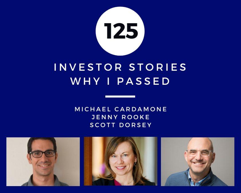 Investor Stories 125: Why I Passed (Cardamone, Rooke, Dorsey)