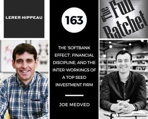 Joe Medved Full Ratchet: The 'Softbank Effect', Financial Discipline and the Interworkings of a Top Seed Investment Firm