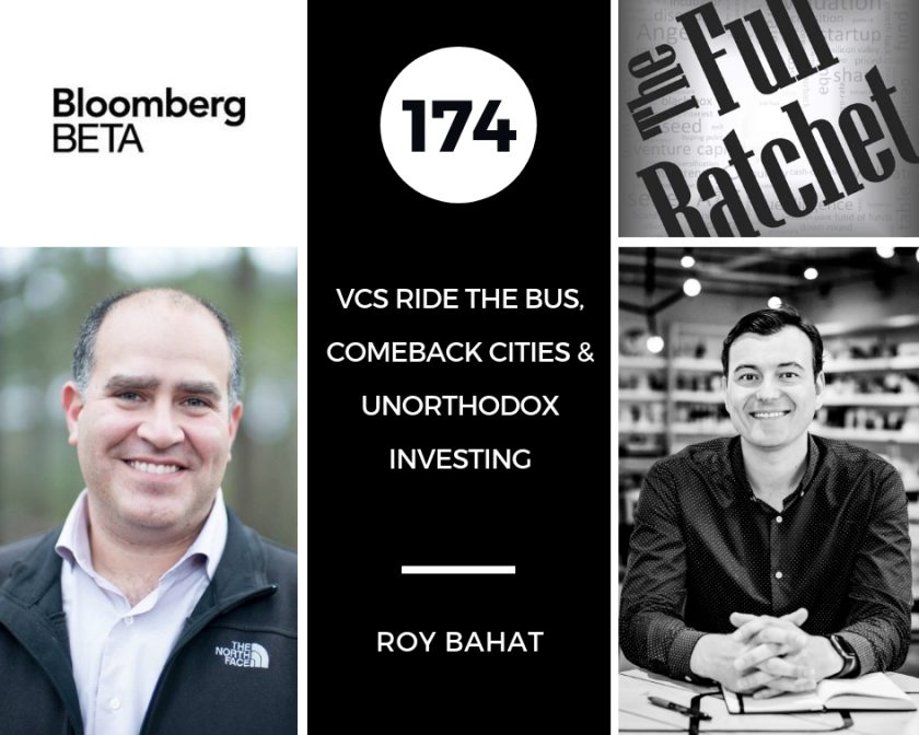 Roy Bahat Full Ratchet VCs Ride the Bus, Comeback Cities & Unorthodox Investing