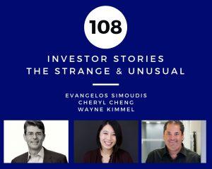 Investor Stories 108: Strange & Unusual (Simoudis, Cheng, Kimmel)