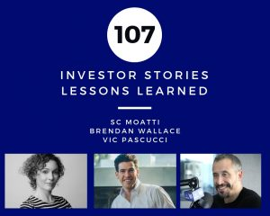 Investor Stories 107: Lessons Learned (Moatti, Wallace, Pascucci)