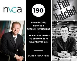190. Immigration, Privacy, and Foreign Investment -- The Biggest Threat to Venture is in Washington D.C. (Bobby Franklin)
