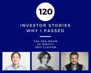 Investor Stories 120: Why I Passed (Hea Nahm, Moatti, Clavier)