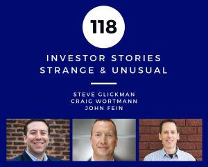 Investor Stories 118: Strange & Unusual (Glickman, Wortmann, Fein)