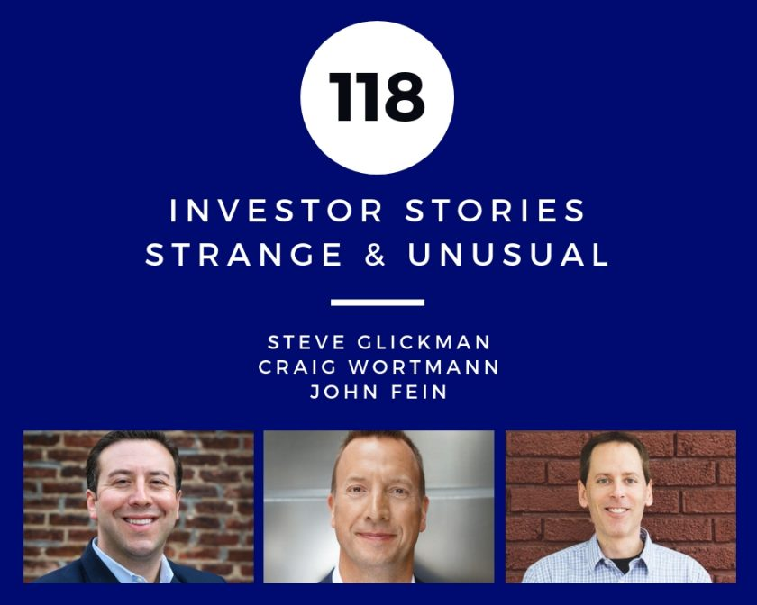 Investor Stories 118: Strange & Unusual (Glickman, Wortmann, Fein)