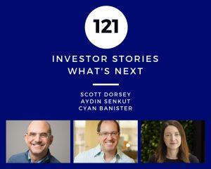 Investor Stories 121: Whats Next (Dorsey, Senkut, Banister)