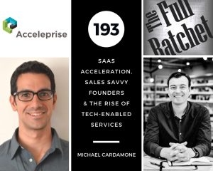 193. SaaS Acceleration, Sales Savvy Founders & the Rise of Tech-Enabled Services (Michael Cardamone)