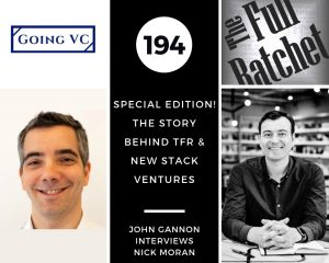 194. Special Edition! The Story behind TFR & New Stack Ventures (John Gannon interviews Nick Moran)