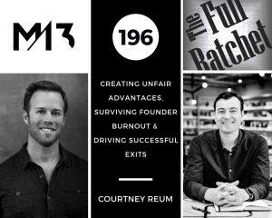 196. Creating Unfair Advantages, Surviving Founder Burnout and Driving Successful Exits (Courtney Reum)