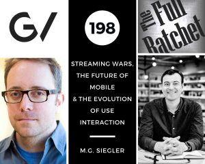 198. Streaming Wars, The Future of Mobile & The Evolution of User Interaction (M.G. Siegler)