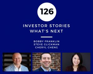 Investor Stories 126: Whats Next (Franklin, Glickman, Cheng)