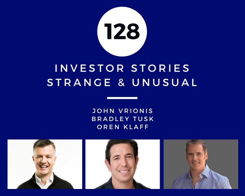 Investor Stories 128: Strange & Unusual (Vrionis, Tusk, Klaff)