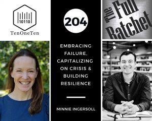 204. Embracing Failure, Capitalizing on Crisis & Building Resilience (Minnie Ingersoll)