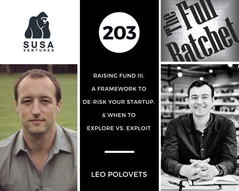 203. Raising Fund III, A Framework to De-risk Your Startup, & When to Explore vs. Exploit (Leo Polovets)