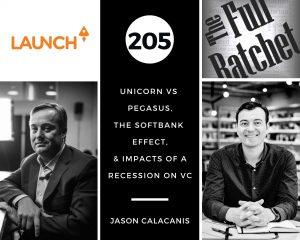 205. Unicorn vs Pegasus, The Softbank Effect, & Impacts of a Recession on VC (Jason Calacanis)