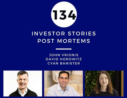 Investor Stories 134: Post Mortems (Vrionis, Horowitz, Banister)