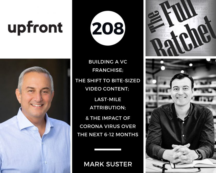 Building a VC Franchise; The Shift to Bite-Sized Video Content; Last-Mile Attribution; & the Impact of Corona Virus Over The Next 6-12 Months