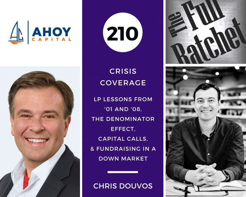 210. Crisis Coverage w/ Chris Douvos - LP Lessons from '01 and '08, The Denominator Effect, Capital Calls & Fundraising in a Down Market