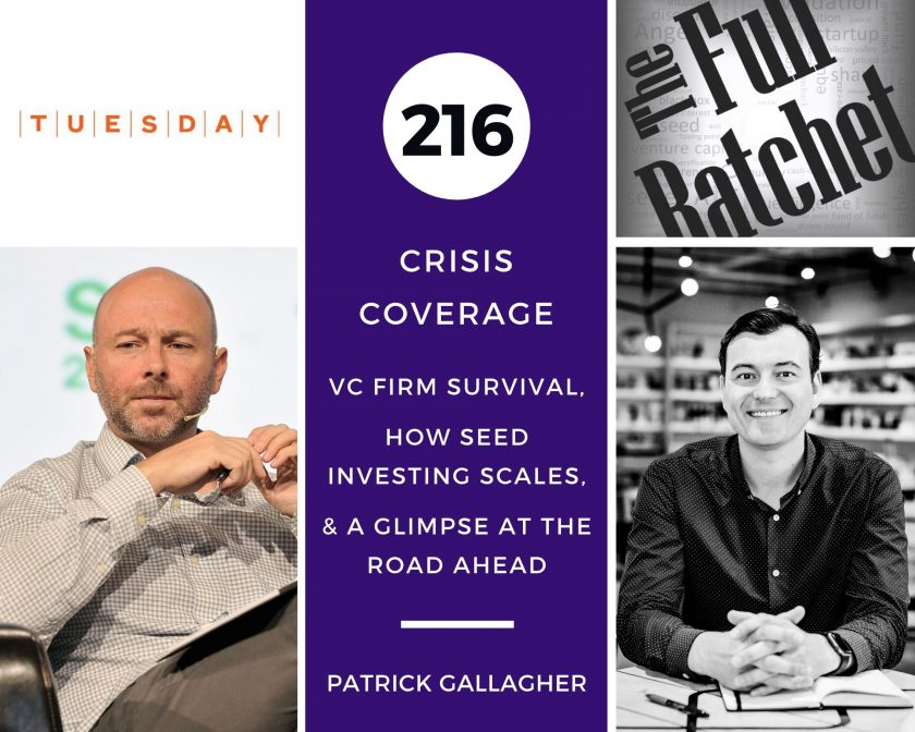216. Crisis Coverage w/ Patrick Gallagher - VC Firm Survival, How Seed Investing Scales, & A Glimpse at the Road Ahead