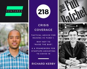 """218. Crisis Coverage w/ Richard Kerby - Tactical Advice for Raising VC Fund 1, Why Not to """"Raise the Bar,"""" and a Framework for Startups Adjusting to COVID-19"""