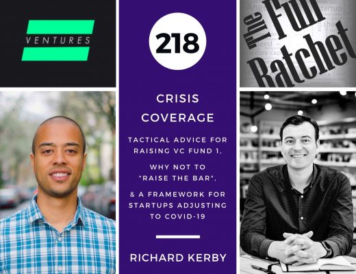 "218. Crisis Coverage w/ Richard Kerby - Tactical Advice for Raising VC Fund 1, Why Not to ""Raise the Bar,"" and a Framework for Startups Adjusting to COVID-19"