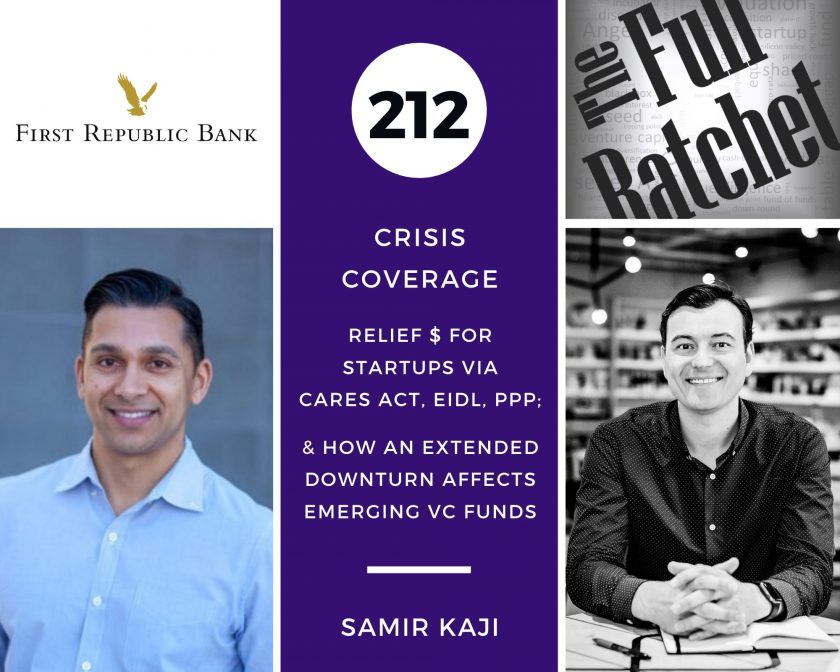 212. Crisis Coverage w/ Samir Kaji - Relief $ for Startups via CARES Act, EIDL, PPP; & How an Extended Downturn Affects Emerging VC Funds