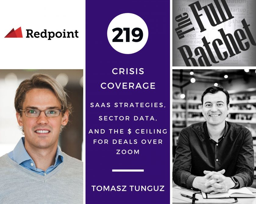 219. Crisis Coverage w/ Tomasz Tunguz - SaaS Strategies, Sector Data, and the $ Ceiling for Deals over Zoom