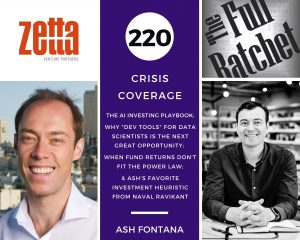 "220. Crisis Coverage w/ Ash Fontana - The AI Investing Playbook; Why ""Dev Tools"" for Data Scientists is the Next Great Opportunity; When Fund Returns Don't Fit the Power Law; and Ash's Favorite Investment Heuristic from Naval Ravikant"