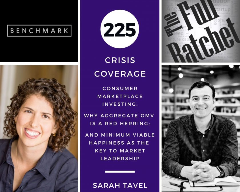 225. Crisis Coverage w/ Sarah Tavel - Consumer Marketplace Investing; Why Aggregate GMV is a Red Herring; and Minimum Viable Happiness as the Key to Market Leadership