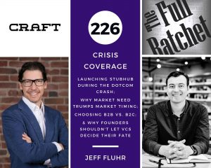 226. Crisis Coverage w/ Jeff Fluhr - Launching StubHub During the Dotcom Crash; Why Market Need Trumps Market Timing; Choosing B2B vs. B2C; and Why Founders Shouldn't Let VCs Decide Their Fate