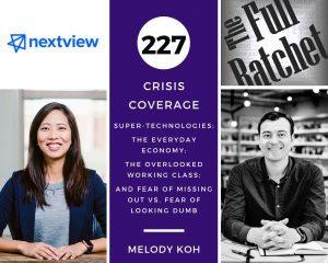 227. Crisis Coverage w/ Melody Koh - Super-Technologies; The Everyday Economy; The Overlooked Working Class; and Fear of Missing Out vs. Fear of Looking Dumb