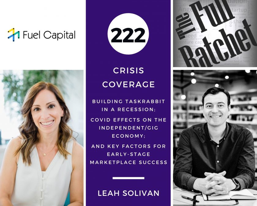 222. Crisis Coverage w/ Leah Solivan - Building TaskRabbit in a Recession; COVID Effects on the Independent/Gig Economy; and Key Factors for Early-Stage Marketplace Success