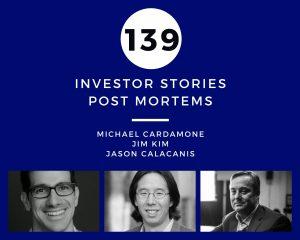 Investor Stories 139: Post Mortems (Cardamone, Kim, Calacanis)