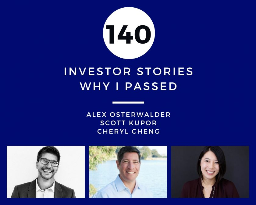 Investor Stories 140: Why I Passed (Osterwalder, Kupor, Cheng)