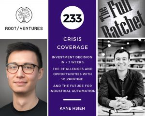 233. Investment Decision in < 3 weeks; the Challenges and Opportunities with 3D Printing; and the Future for Industrial Automation (Kane Hsieh)