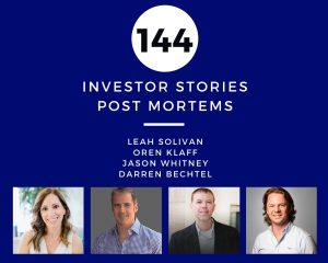 Investor Stories 144: Post Mortems (Solivan, Klaff, Whitney, Bechtel)