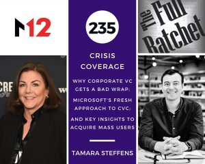 235. Why Corporate VC Gets a Bad Wrap; Microsoft's Fresh Approach to CVC; and Key Insights to Acquire Mass Users (Tamara Steffens)