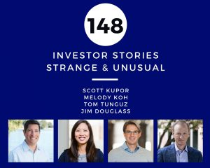 Investor Stories 148: Strange & Unusual (Kupor, Koh, Tunguz, Douglass)