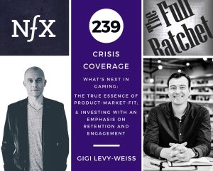239. What's Next in Gaming; The True Essence of Product-Market-Fit; & Investing with an Emphasis on Retention and Engagement (Gigi Levy-Weiss)