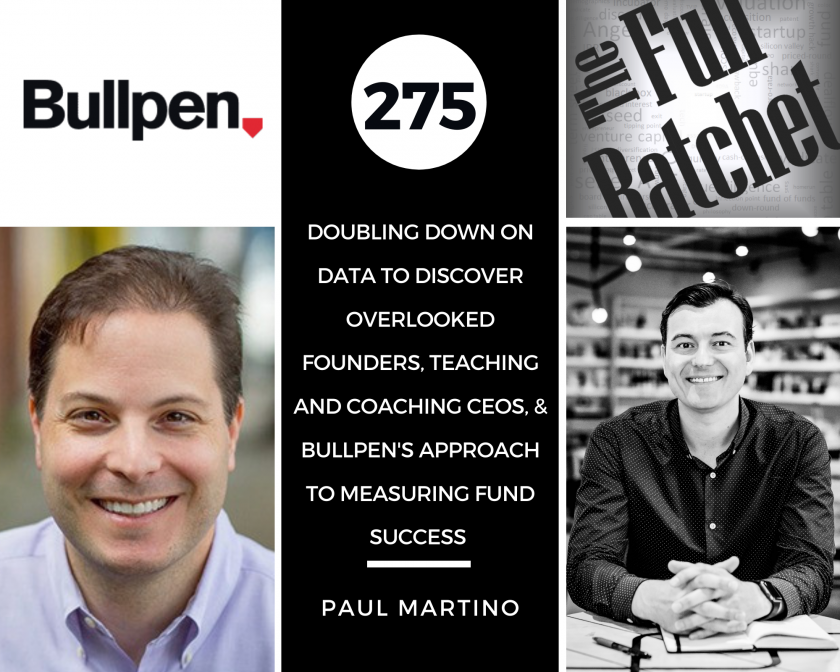 275. Doubling Down on Data to Discover Overlooked Founders, Teaching and Coaching CEOs, & Bullpen's Approach to Measuring Fund Success (Paul Martino)