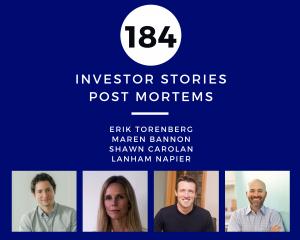Investor Stories 184: Post Mortems (Torenberg, Bannon, Carolan, Napier)