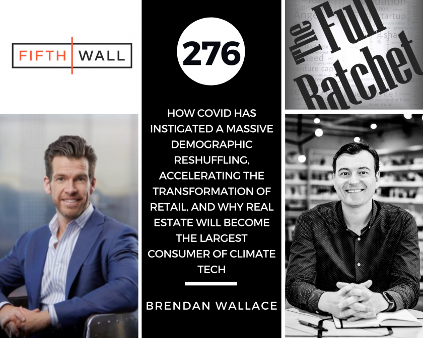 276. How COVID Has Instigated a Massive Demographic Reshuffling, Accelerating the Transformation of Retail, and Why Real Estate Will Become the Largest Consumer of Climate Tech (Brendan Wallace)