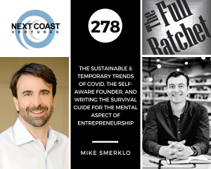 278. The Sustainable & Temporary Trends of COVID, The Self-Aware Founder, and Writing the Survival Guide for the Mental Aspect of Entrepreneurship (Mike Smerklo)