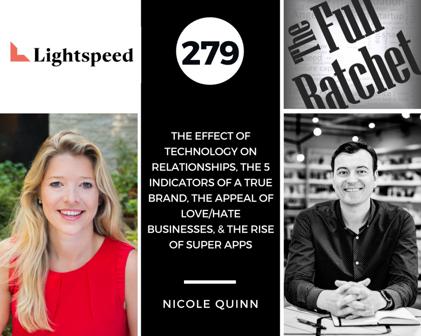 279. The Effect of Technology on Relationships, The 5 Indicators of a True Brand, The Appeal of Love_Hate Businesses, & the Rise of Super Apps (Nicole Quinn)