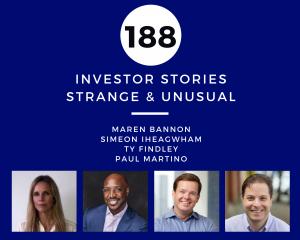 Investor Stories 188_ Strange & Unusual (Bannon, Iheagwham, Findley, Martino)