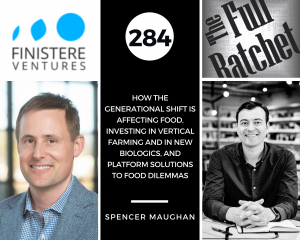 284. How the Generational Shift Is Affecting Food, Investing in Vertical Farming and in New Biologics, and Platform Solutions to Food Dilemmas (Spencer Maughan)