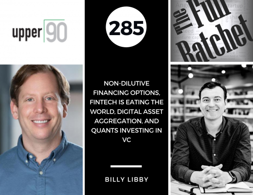285. Non-Dilutive Financing Options, Fintech is Eating the World, Digital Asset Aggregation, and Quants Investing in VC (Billy Libby)