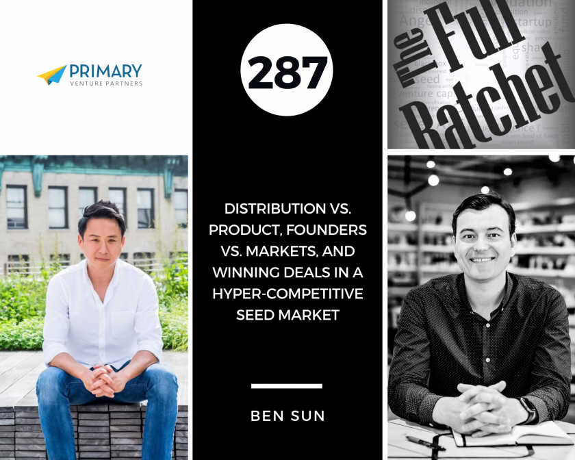 287. Distribution vs. Product, Founders vs. Markets, and Winning Deals in a Hyper-Competitive Seed Market (Ben Sun)